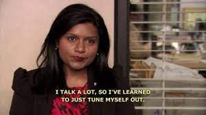 """I talk a lot so I've learned to just tune myself out."""" - Mindy Kaling 